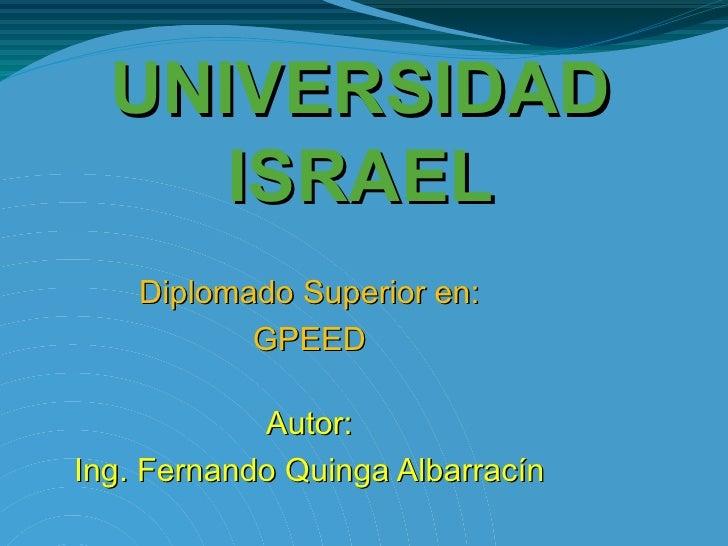 UNIVERSIDAD ISRAEL Diplomado Superior en: GPEED Autor: Ing. Fernando Quinga Albarracín