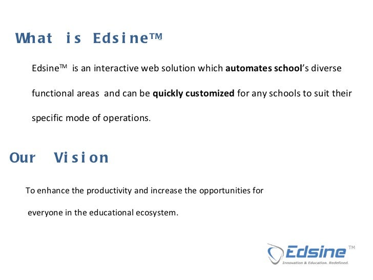 W h a t  i s  E d s i n e  T M   Edsine TM   is an interactive web solution which  automates school 's diverse  functional...