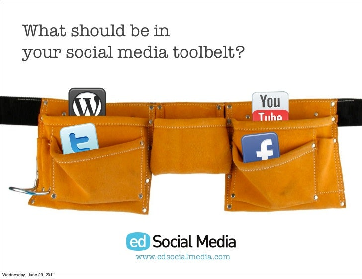 What should be in         your social media toolbelt?                           www.edsocialmedia.comWednesday, June 29, 2...
