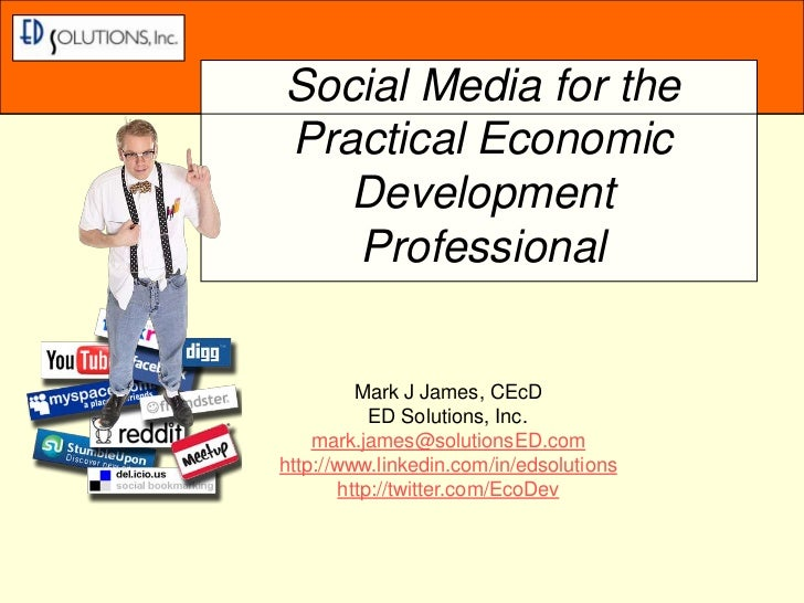 Social Media for the Practical Economic Development Professional<br />Mark J James, CEcD<br />ED Solutions, Inc.<br />mar...