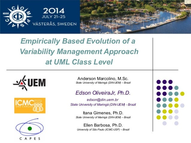 Empirically Based Evolution of a Variability Management Approach at UML Class Level Anderson Marcolino, M.Sc. State Univer...