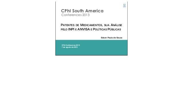 CPhI South America Conferences 2013 CPhI Conferences 2013 7 de agosto de 2013 PATENTES DE MEDICAMENTOS, SUA ANÁLISE PELO I...