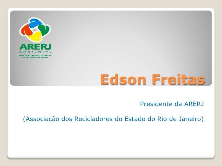 Edson Freitas                                     Presidente da ARERJ  (Associação dos Recicladores do Estado do Rio de Ja...