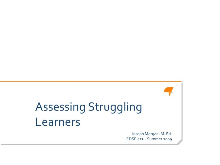 Assessing StrugglingLearners                   Joseph Morgan, M. Ed.                 EDSP 411 – Summer 2009