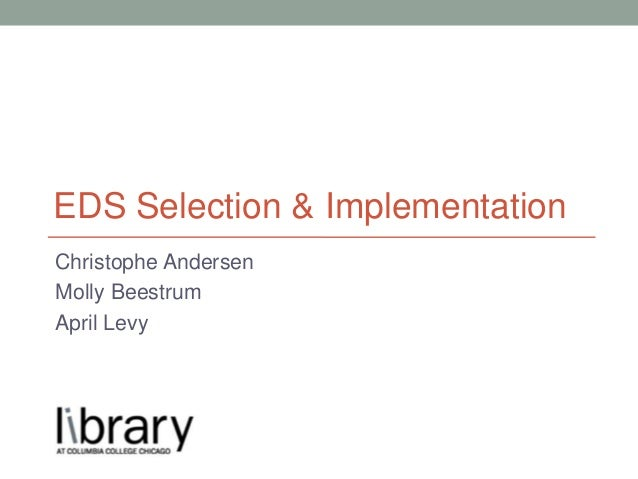 Christophe AndersenMolly BeestrumApril LevyEDS Selection & Implementation