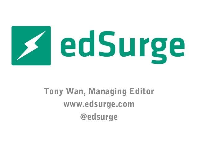 Tony Wan, Managing Editor www.edsurge.com @edsurge
