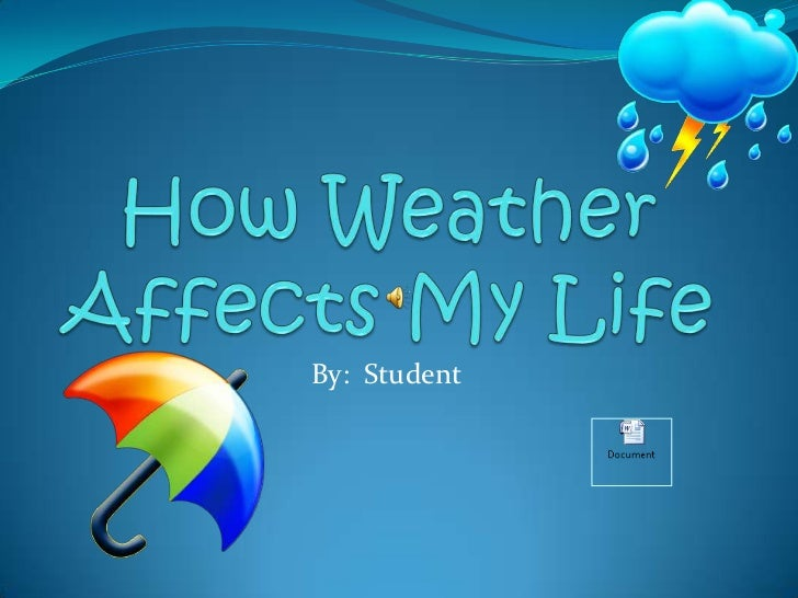 How Weather Affects My Life<br />By:  Student<br />