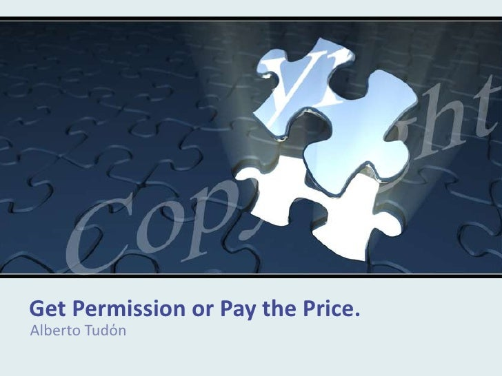 Get Permission or Pay the Price.<br />Alberto Tudόn<br />