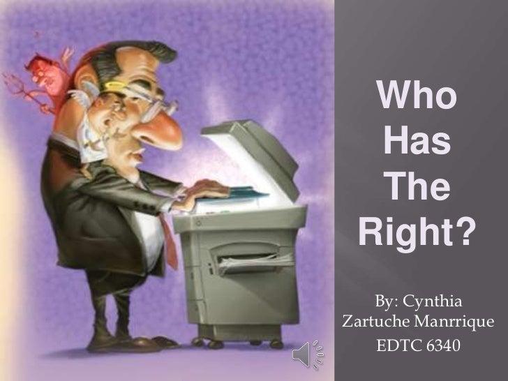 Who  Has  The Right?    By: CynthiaZartuche Manrrique    EDTC 6340