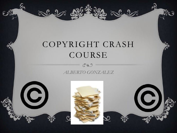 COPYRIGHT CRASH    COURSE   ALBERTO GONZALEZ
