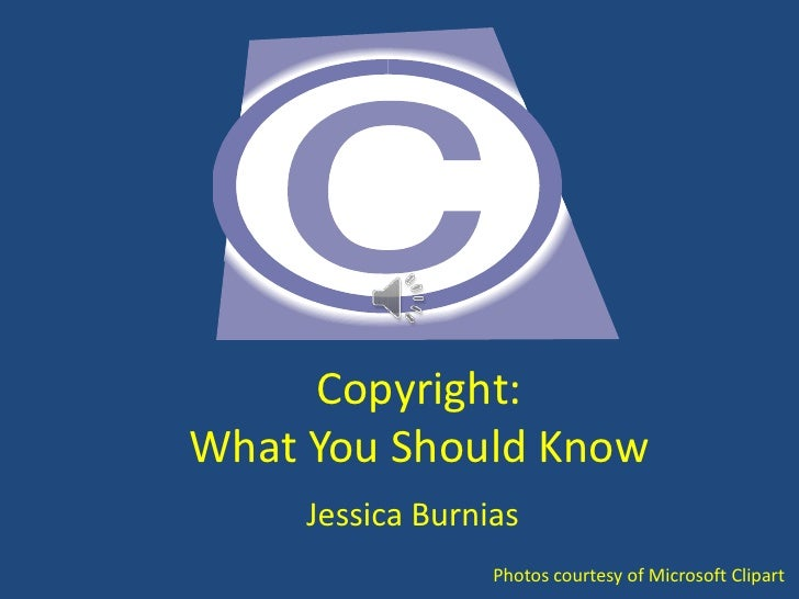Copyright:What You Should Know<br />Jessica Burnias<br />Photos courtesy of Microsoft Clipart<br />