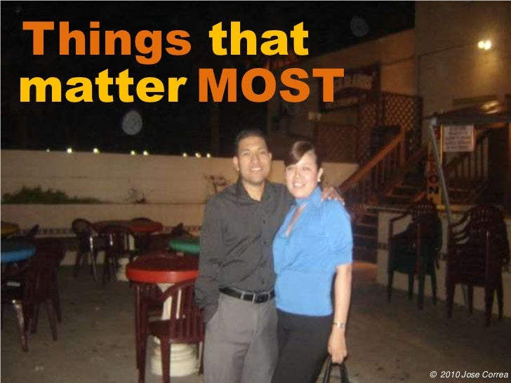Things thatmatter MOST              © 2010 Jose Correa