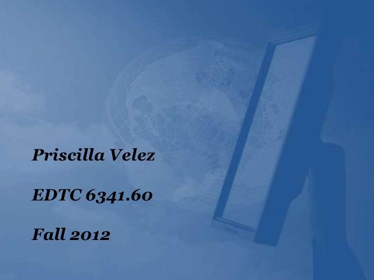 Priscilla VelezEDTC 6341.60Fall 2012