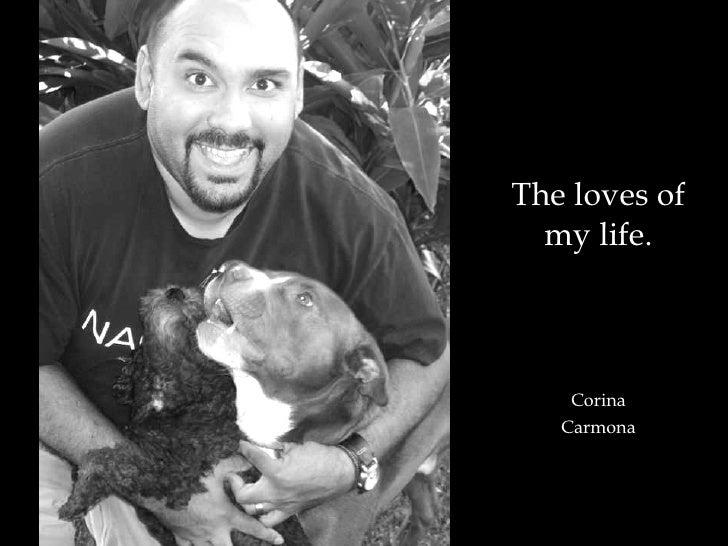 The loves of my life. Corina Carmona