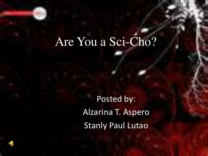 Are You a Sci-Cho?        Posted by:    Alzarina T. Aspero    Stanly Paul Lutao