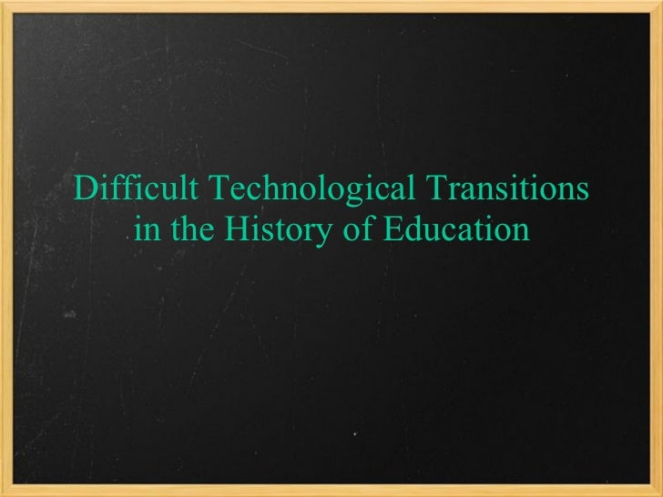 Difficult Technological Transitions in the History of Education