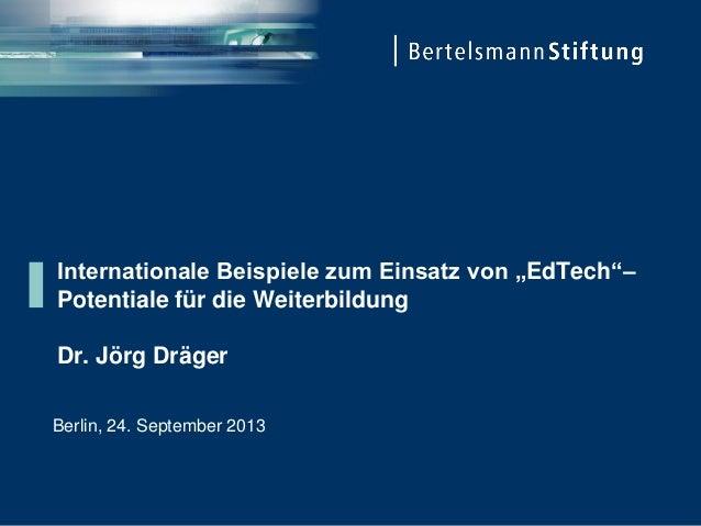 """Internationale Beispiele zum Einsatz von """"EdTech""""– Potentiale für die Weiterbildung Dr. Jörg Dräger Berlin, 24. September ..."""