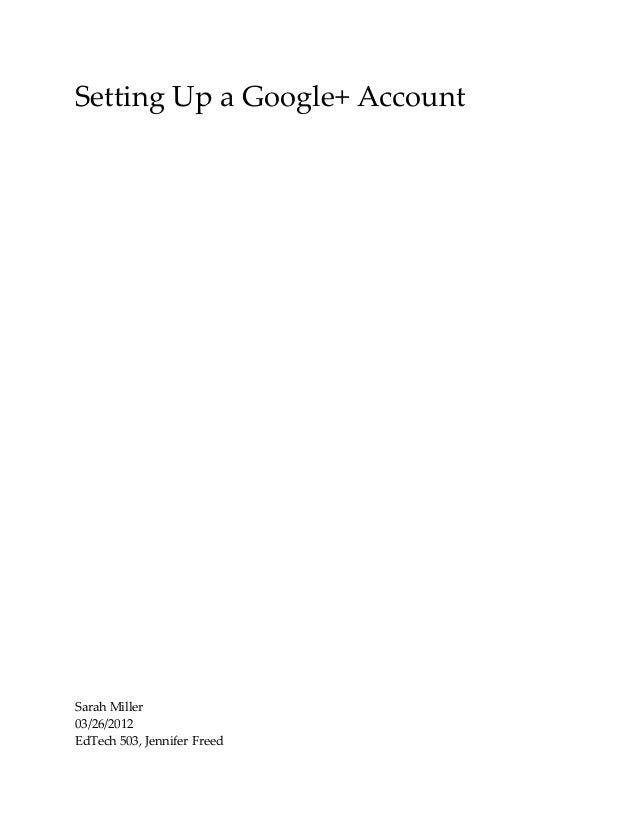 Setting Up a Google+ AccountSarah Miller03/26/2012EdTech 503, Jennifer Freed
