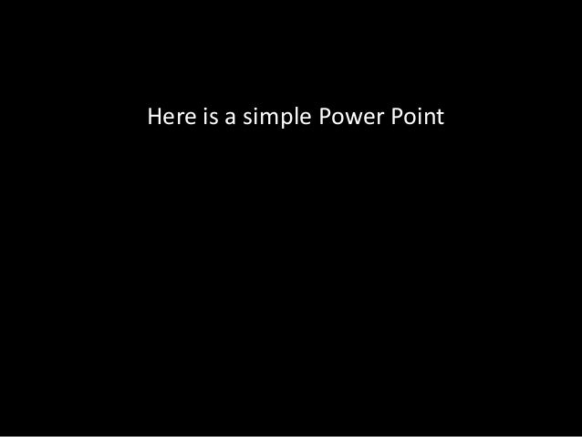 SimpleHere is a simple Power Point