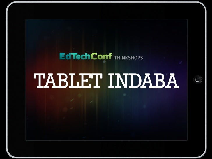 EdTechConf Thinkshop - Tablet Indaba - Intro