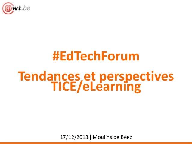 #EdTechForum Tendances et perspectives TICE/eLearning  17/12/2013 | Moulins de Beez