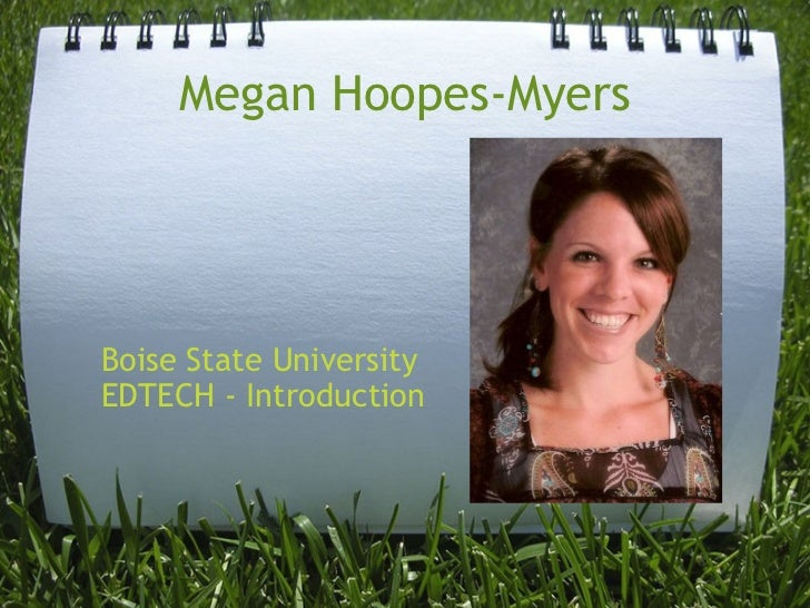 Megan Hoopes-Myers Boise State University EDTECH - Introduction
