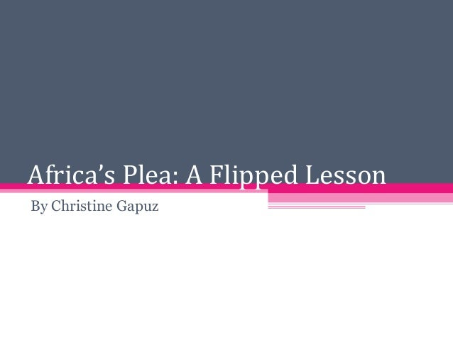 Africa's Plea: A Flipped Lesson By Christine Gapuz