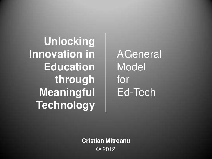 Unlocking Innovation in Education through Meaningful Technology (A General Model for Ed-Tech)