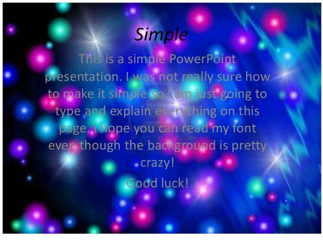 SimpleThis is a simple PowerPointpresentation. I was not really sure howto make it simple so I am just going totype and ex...