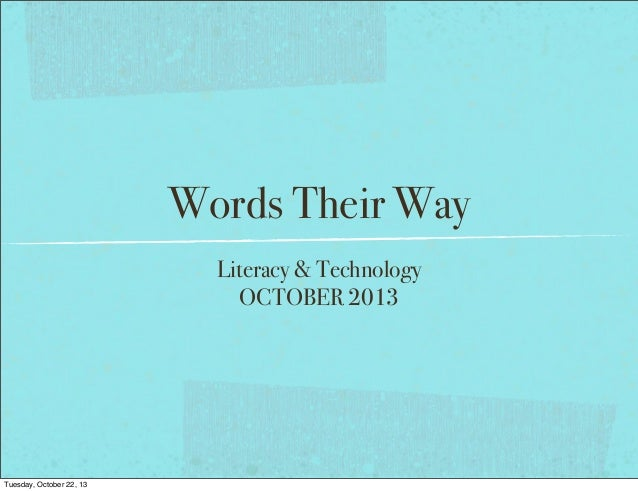 Words Their Way Literacy & Technology OCTOBER 2013  Tuesday, October 22, 13