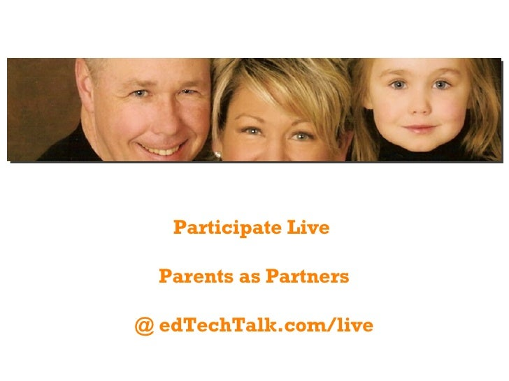 Participate Live  Parents as Partners @ edTechTalk.com/live