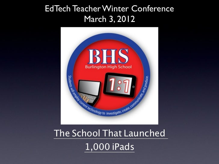 EdTech Teacher Winter Conference          March 3, 2012  The School That Launched         1,000 iPads