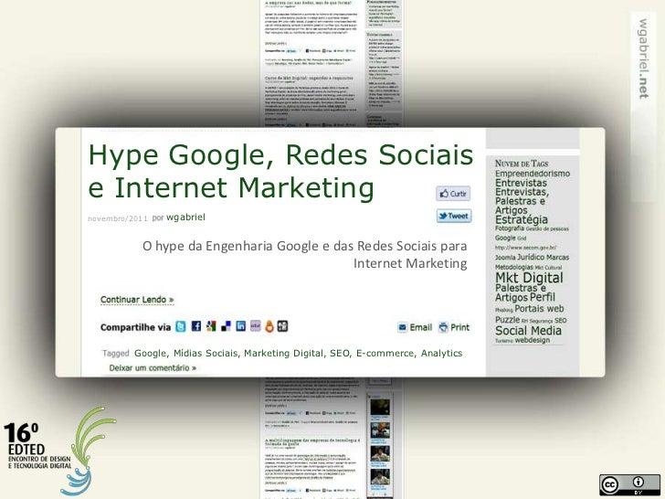 Hype Google, Redes Sociaise Internet Marketingnovembro/2011   wgabriel           O hype da Engenharia Google e das Redes S...