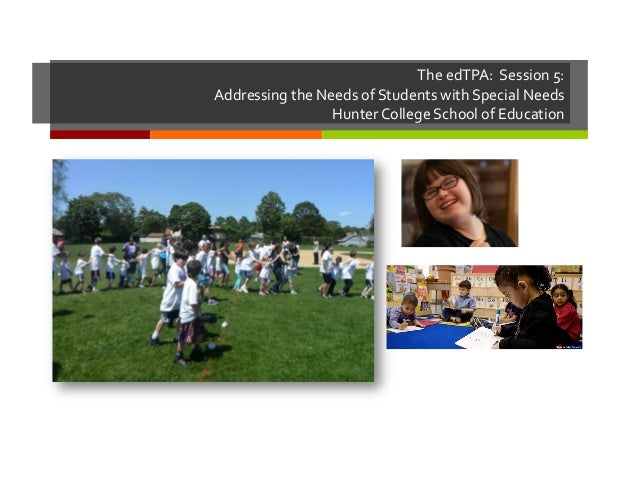 The  edTPA:    Session  5:   Addressing  the  Needs  of  Students  with  Special  Needs   Hunter...