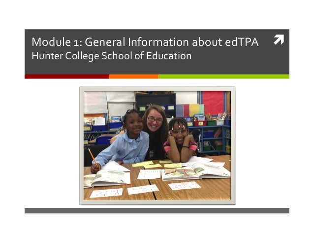 	   Module	   1:	   General	   Information	   about	   edTPA	    Hunter	   College	   School	   of	   Education