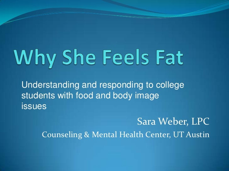 Understanding and responding to collegestudents with food and body imageissues                             Sara Weber, LPC...