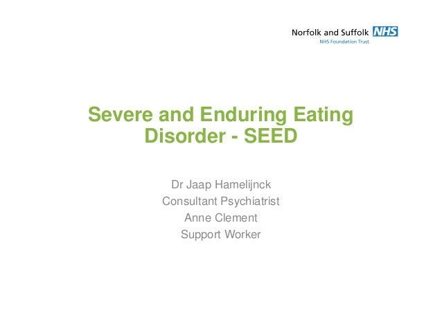 Severe and Enduring Eating Disorder - SEED Dr Jaap Hamelijnck Consultant Psychiatrist Anne Clement Support Worker