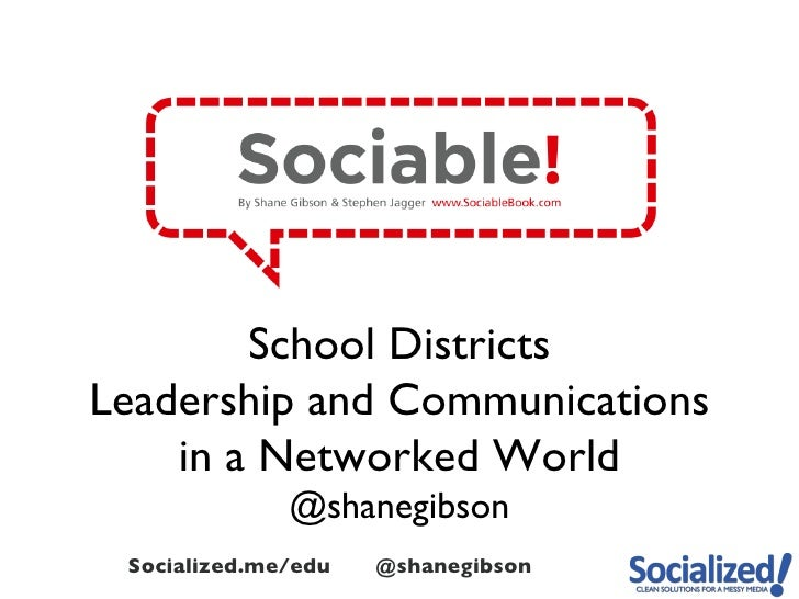 School DistrictsLeadership and Communications    in a Networked World              @shanegibson Socialized.me/edu   @shane...