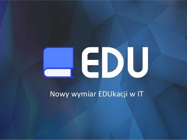 Nowy wymiar EDUkacji w IT