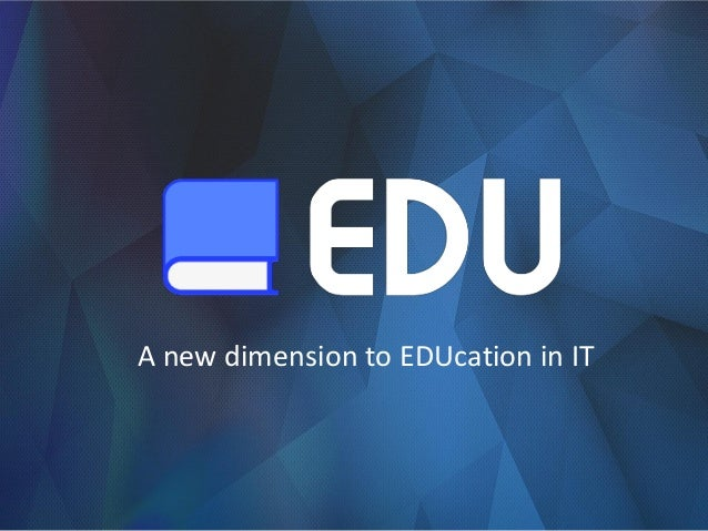 A new dimension to EDUcation in IT