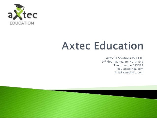 Axtec IT Solutions PVT LTD 2nd Floor Mangalam North End Thodupuzha-685585 edu.axtecinda.com info@axtecindia.com