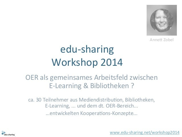 edu-‐sharing  Workshop  2014  AnneM  Zobel  OER  als  gemeinsames  Arbeitsfeld  zwischen  E-‐Learning  &  Bibliotheken  ...