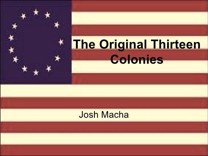 The Original Thirteen Colonies Josh Macha