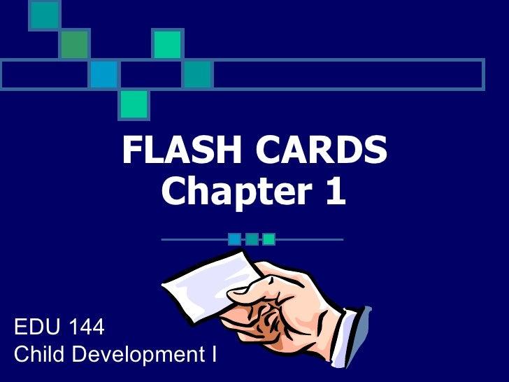 FLASH CARDS Chapter 1 EDU 144  Child Development I