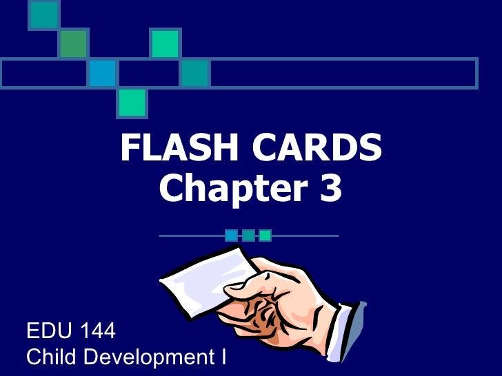 FLASH CARDS Chapter 3 EDU 144 Child Development I