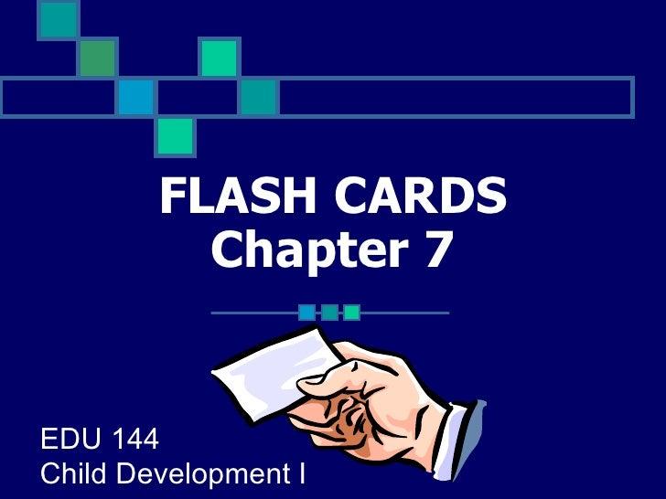 FLASH CARDS Chapter 7 EDU 144 Child Development I