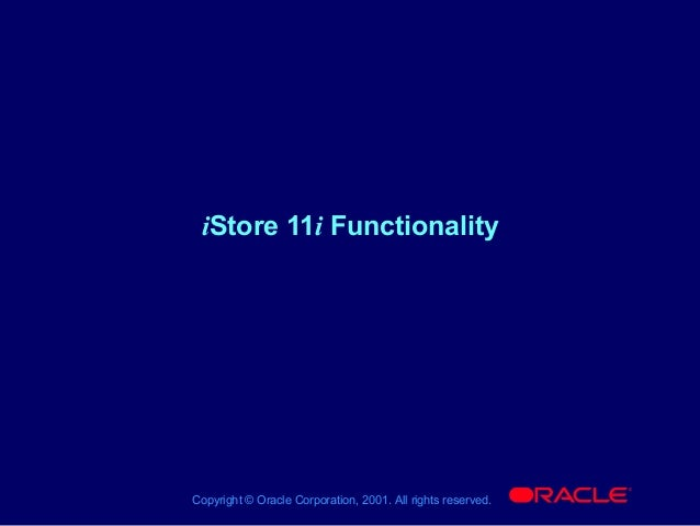 iStore 11i Functionality                                                             ®Copyright © Oracle Corporation, 2001...