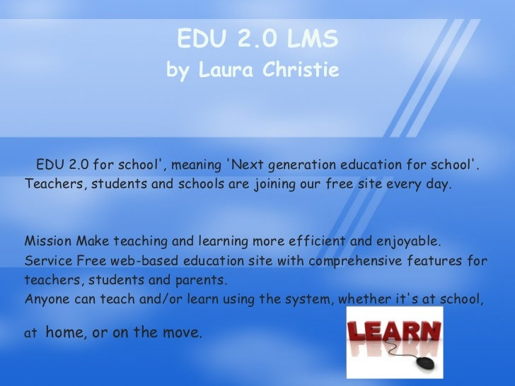 EDU 2.0 LMS by Laura Christie  EDU 2.0 for school', meaning 'Next generation education for school'. Teachers, students and...