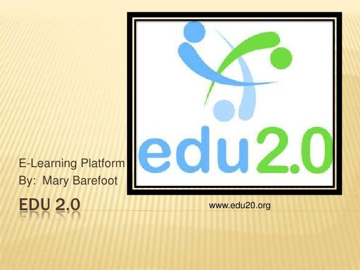 E-Learning PlatformBy: Mary BarefootEDU 2.0               www.edu20.org