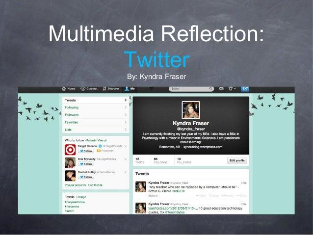 Multimedia Reflection: Twitter By: Kyndra Fraser